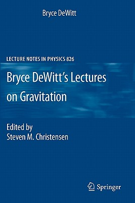 Bryce Dewitt's Lectures on Gravitation By Dewitt, Bryce/ Christensen, Steven M. (EDT)